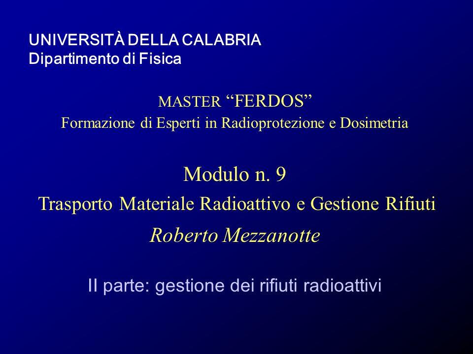 UNIVERSITÀ DELLA CALABRIA Dipartimento di Fisica MASTER FERDOS Formazione di Esperti in Radioprotezione e Dosimetria Modulo n. 9 Trasporto Materiale R