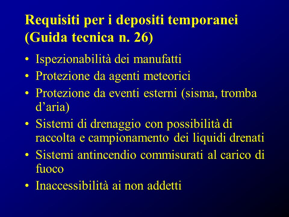 Requisiti per i depositi temporanei (Guida tecnica n. 26) Ispezionabilità dei manufatti Protezione da agenti meteorici Protezione da eventi esterni (s