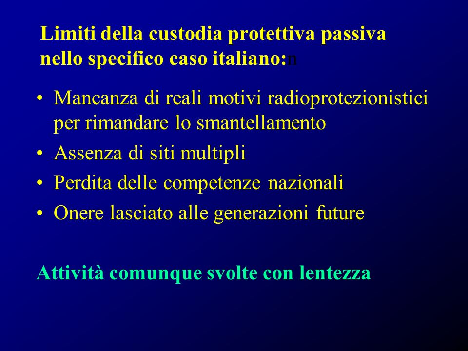 Limiti della custodia protettiva passiva nello specifico caso italiano:n Mancanza di reali motivi radioprotezionistici per rimandare lo smantellamento