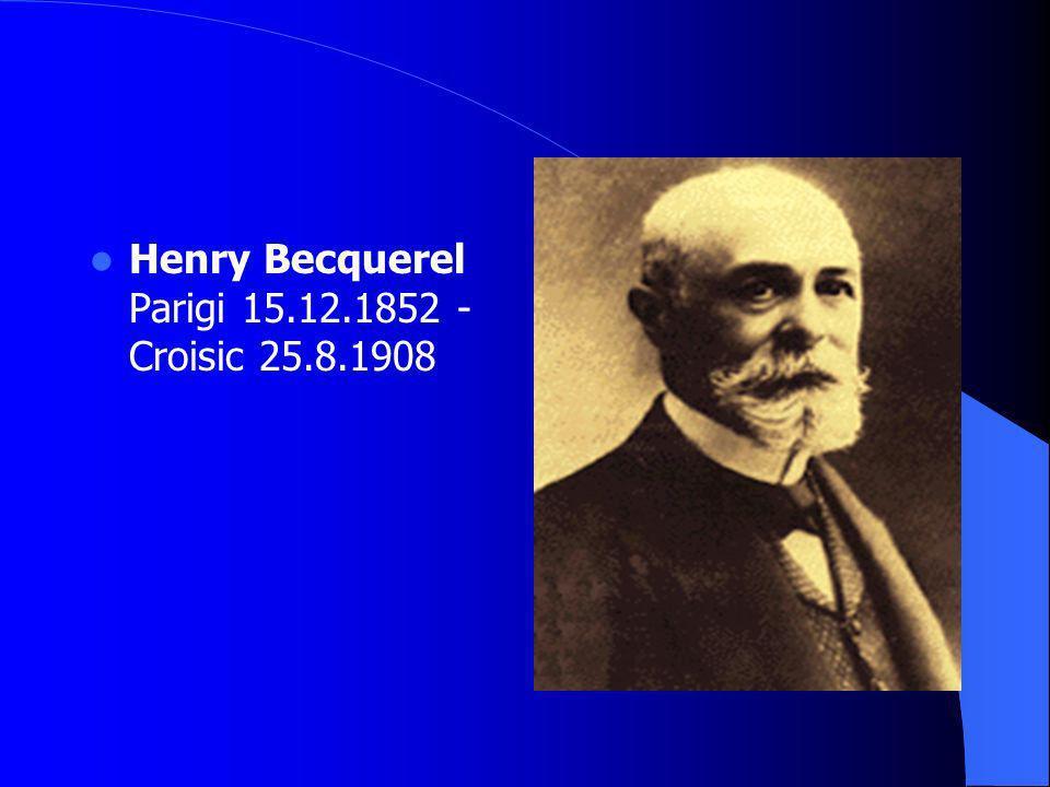 Henry Becquerel Parigi 15.12.1852 - Croisic 25.8.1908