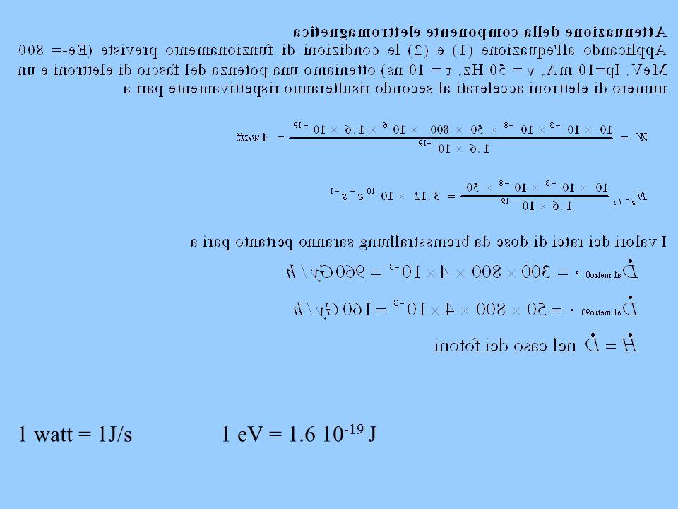 1 watt = 1J/s1 eV = 1.6 10 -19 J