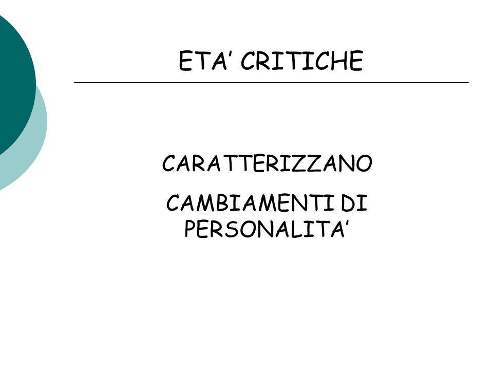 ETA CRITICHE CARATTERIZZANO CAMBIAMENTI DI PERSONALITA