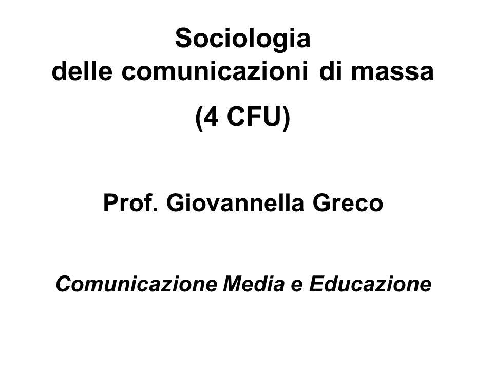 Sociologia delle comunicazioni di massa (4 CFU) Prof. Giovannella Greco Comunicazione Media e Educazione