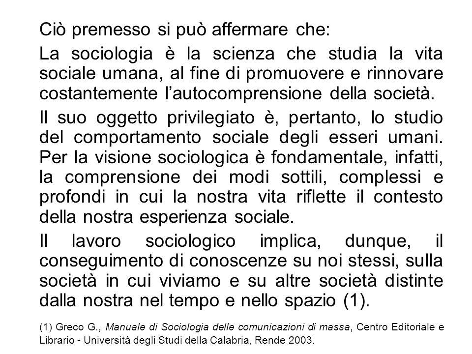 Ciò premesso si può affermare che: La sociologia è la scienza che studia la vita sociale umana, al fine di promuovere e rinnovare costantemente lautoc