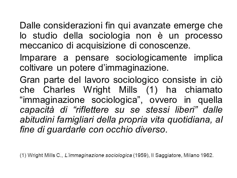 Dalle considerazioni fin qui avanzate emerge che lo studio della sociologia non è un processo meccanico di acquisizione di conoscenze. Imparare a pens