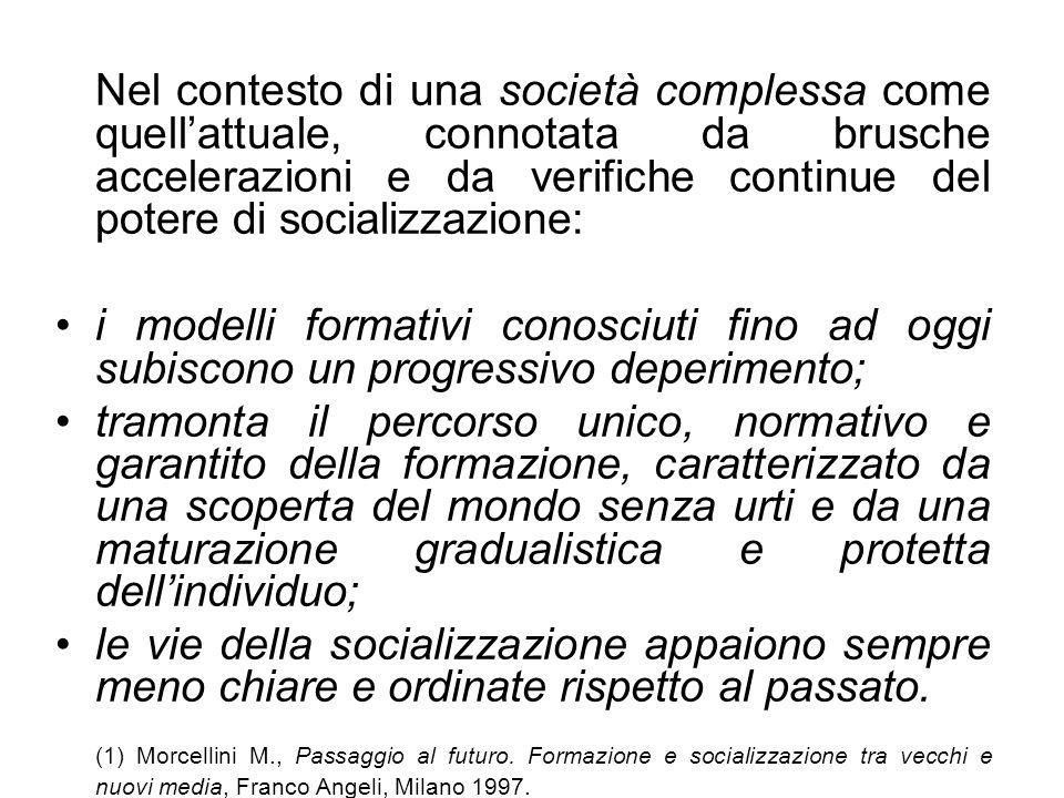 Nel contesto di una società complessa come quellattuale, connotata da brusche accelerazioni e da verifiche continue del potere di socializzazione: i m
