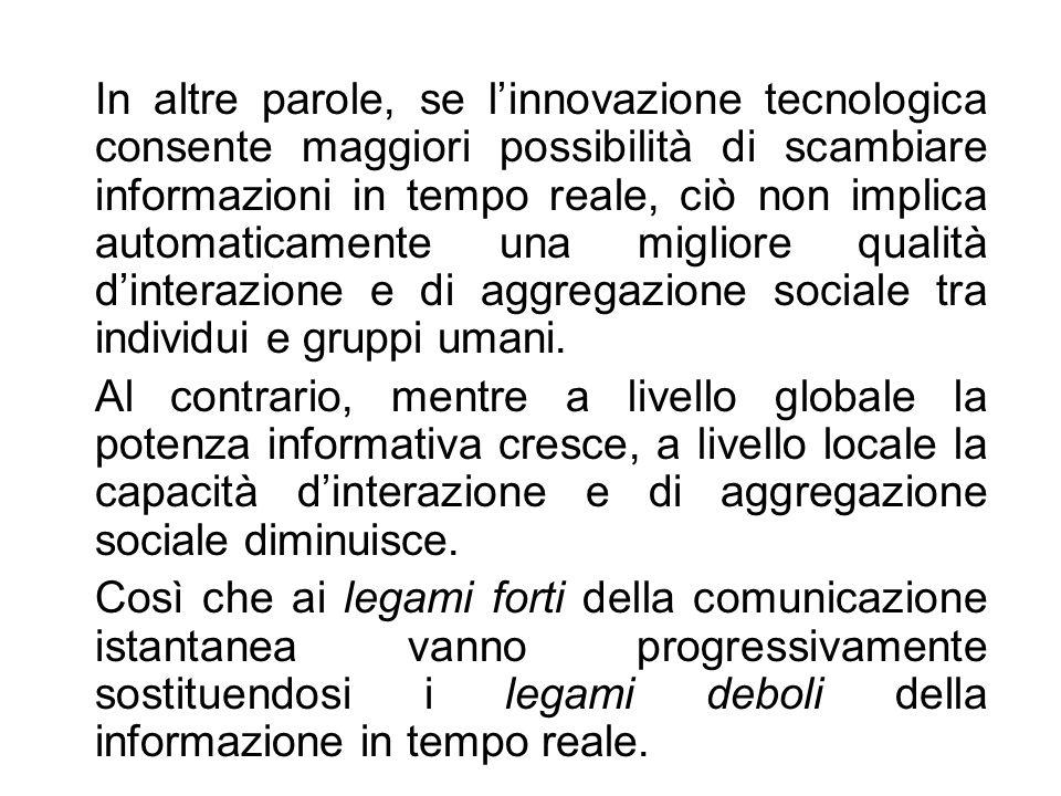 In altre parole, se linnovazione tecnologica consente maggiori possibilità di scambiare informazioni in tempo reale, ciò non implica automaticamente u