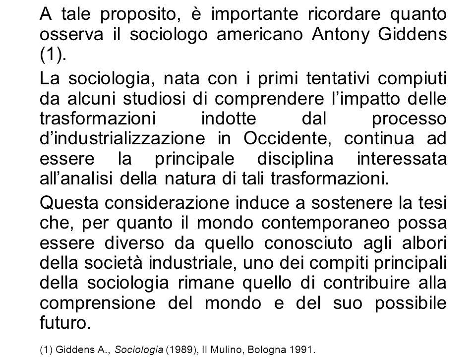 A tale proposito, è importante ricordare quanto osserva il sociologo americano Antony Giddens (1). La sociologia, nata con i primi tentativi compiuti