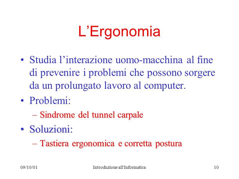09/10/01Introduzione all'Informatica10 LErgonomia Studia linterazione uomo-macchina al fine di prevenire i problemi che possono sorgere da un prolunga