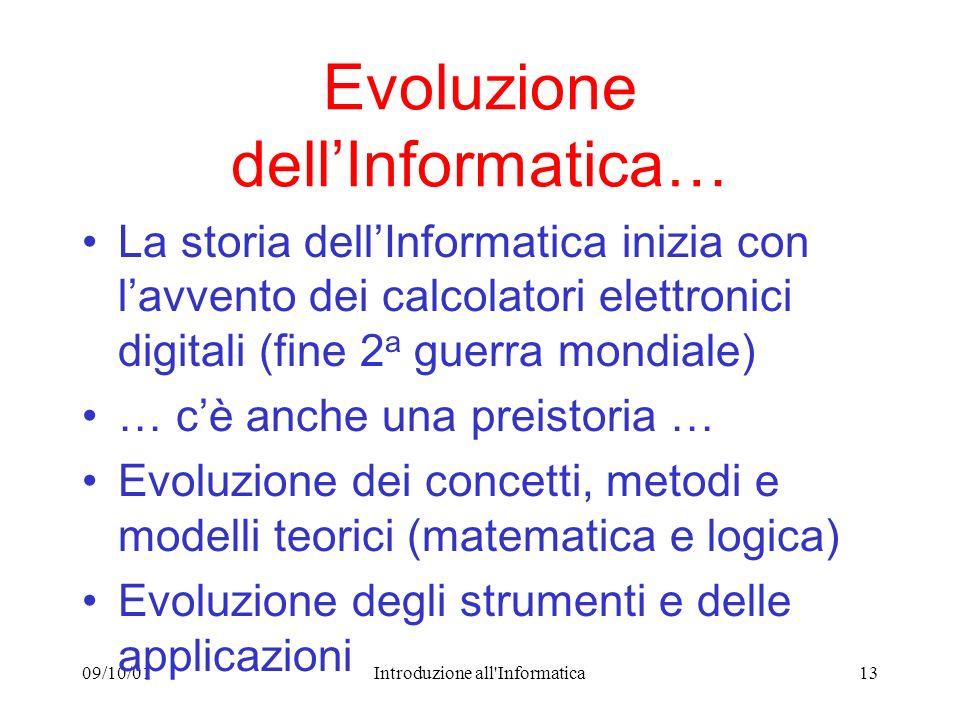 09/10/01Introduzione all'Informatica13 Evoluzione dellInformatica… La storia dellInformatica inizia con lavvento dei calcolatori elettronici digitali