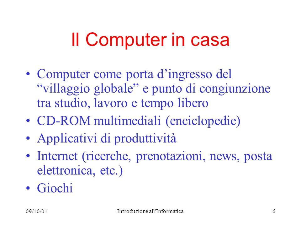 09/10/01Introduzione all'Informatica6 Il Computer in casa Computer come porta dingresso del villaggio globale e punto di congiunzione tra studio, lavo