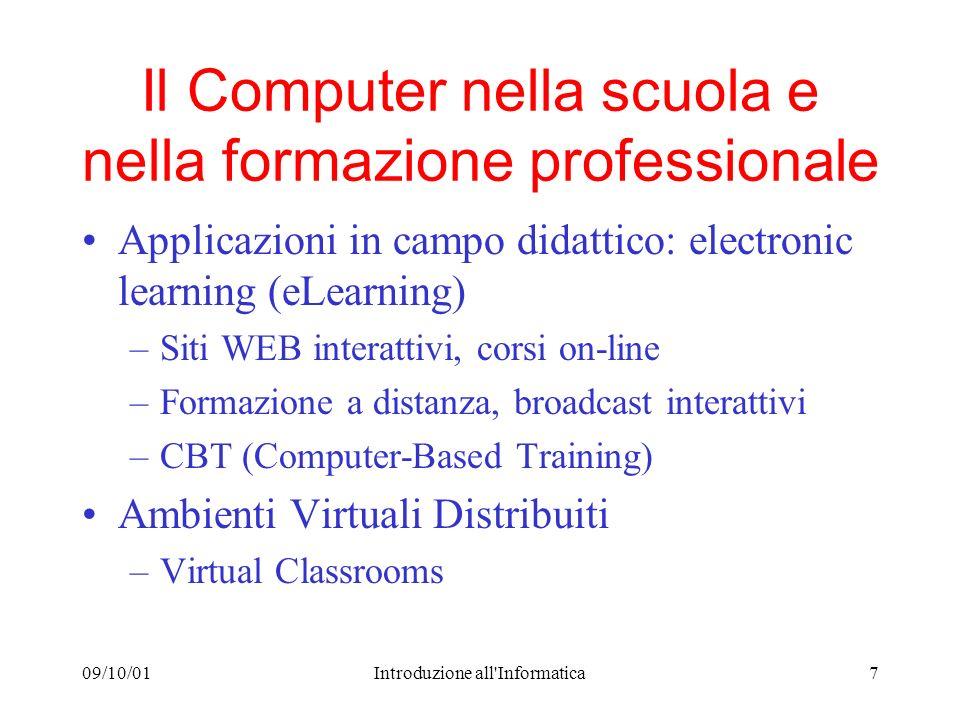 09/10/01Introduzione all'Informatica7 Il Computer nella scuola e nella formazione professionale Applicazioni in campo didattico: electronic learning (