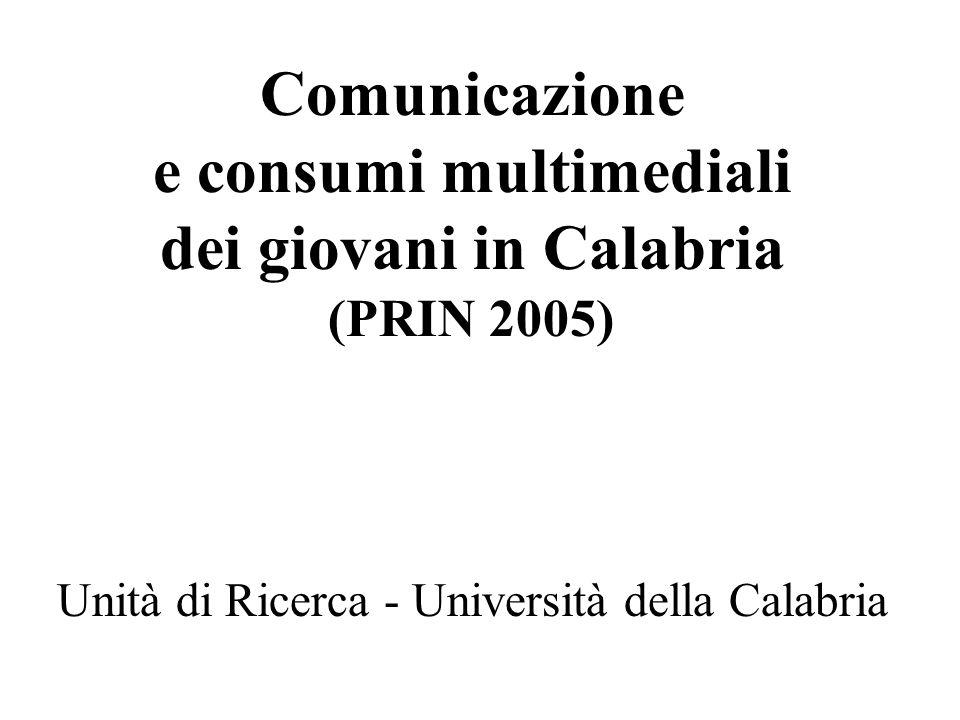 Comunicazione e consumi multimediali dei giovani in Calabria (PRIN 2005) Unità di Ricerca - Università della Calabria