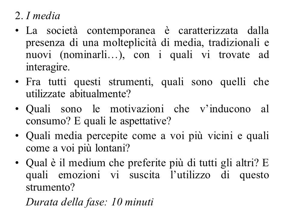 2. I media La società contemporanea è caratterizzata dalla presenza di una molteplicità di media, tradizionali e nuovi (nominarli…), con i quali vi tr