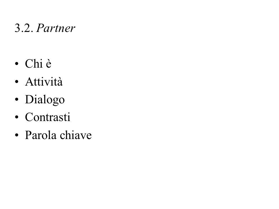 3.2. Partner Chi è Attività Dialogo Contrasti Parola chiave