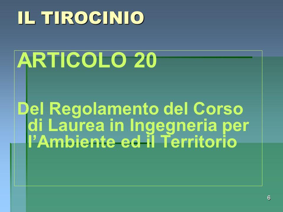 6 IL TIROCINIO ARTICOLO 20 Del Regolamento del Corso di Laurea in Ingegneria per lAmbiente ed il Territorio