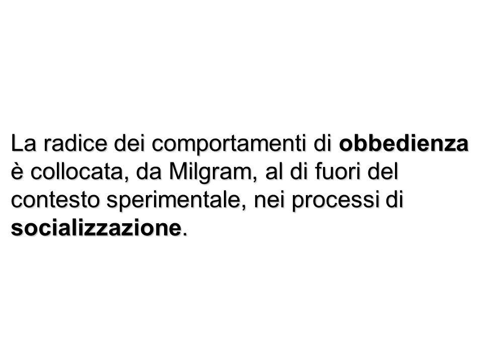 La radice dei comportamenti di obbedienza è collocata, da Milgram, al di fuori del contesto sperimentale, nei processi di socializzazione.