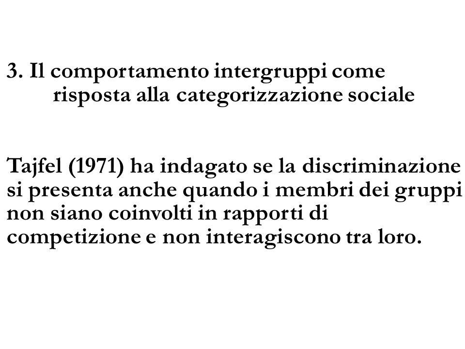 3. Il comportamento intergruppi come risposta alla categorizzazione sociale Tajfel (1971) ha indagato se la discriminazione si presenta anche quando i