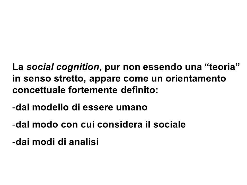 La social cognition, pur non essendo una teoria in senso stretto, appare come un orientamento concettuale fortemente definito: -dal modello di essere