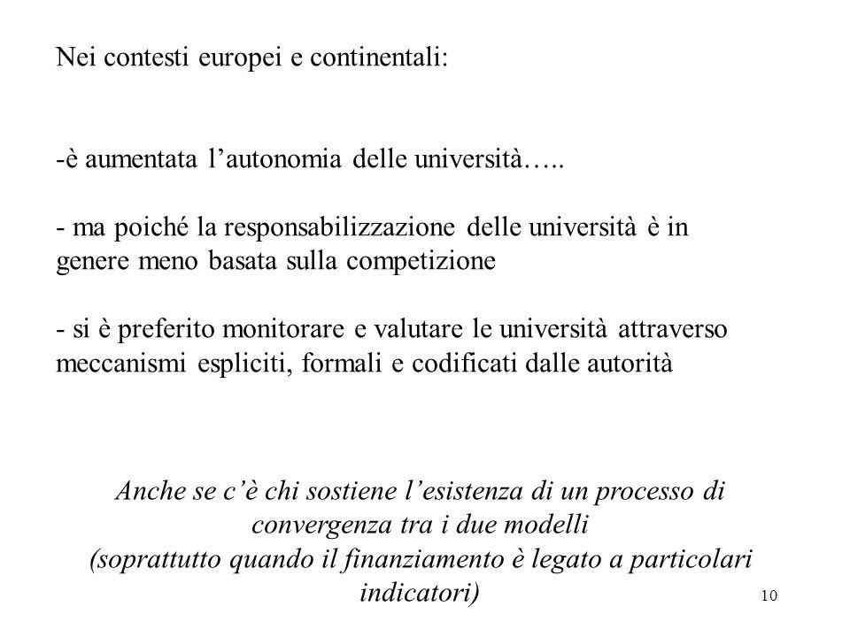 10 Nei contesti europei e continentali: -è aumentata lautonomia delle università….. - ma poiché la responsabilizzazione delle università è in genere m