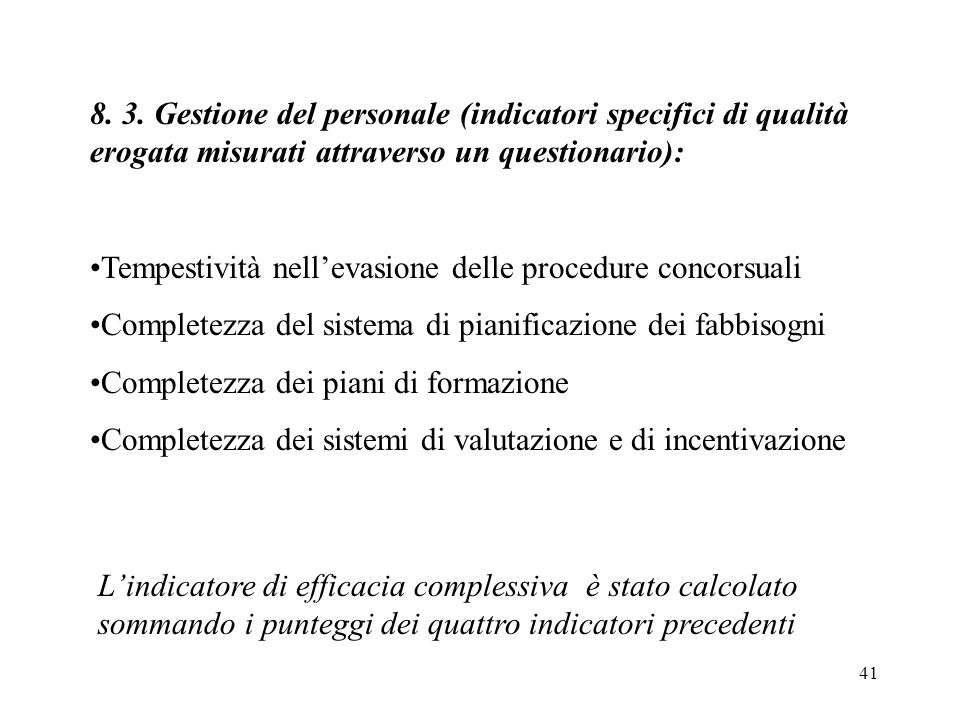 41 8. 3. Gestione del personale (indicatori specifici di qualità erogata misurati attraverso un questionario): Tempestività nellevasione delle procedu