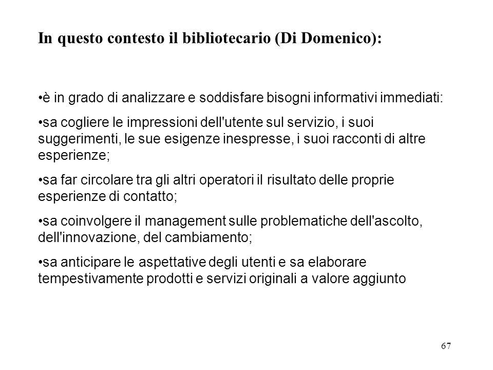 67 In questo contesto il bibliotecario (Di Domenico): è in grado di analizzare e soddisfare bisogni informativi immediati: sa cogliere le impressioni