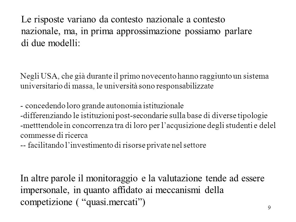 9 Le risposte variano da contesto nazionale a contesto nazionale, ma, in prima approssimazione possiamo parlare di due modelli: Negli USA, che già dur