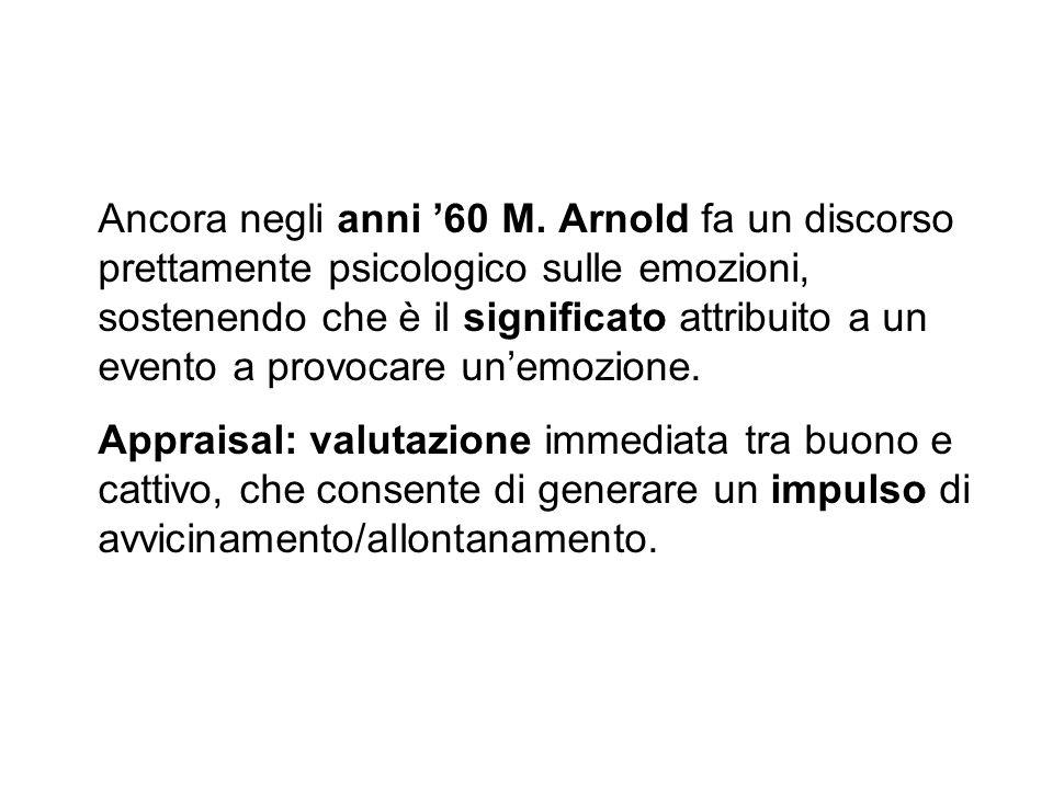Ancora negli anni 60 M. Arnold fa un discorso prettamente psicologico sulle emozioni, sostenendo che è il significato attribuito a un evento a provoca