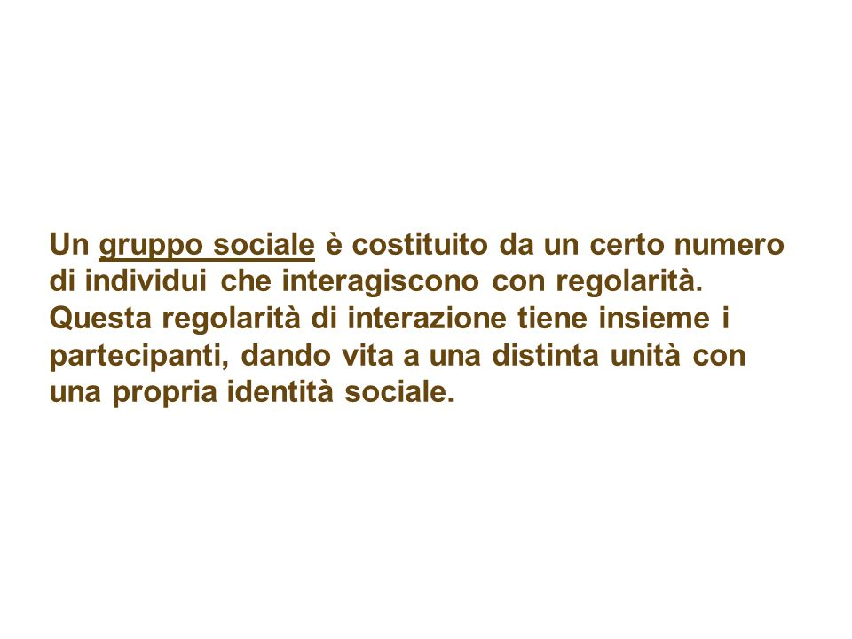 Un gruppo sociale è costituito da un certo numero di individui che interagiscono con regolarità.