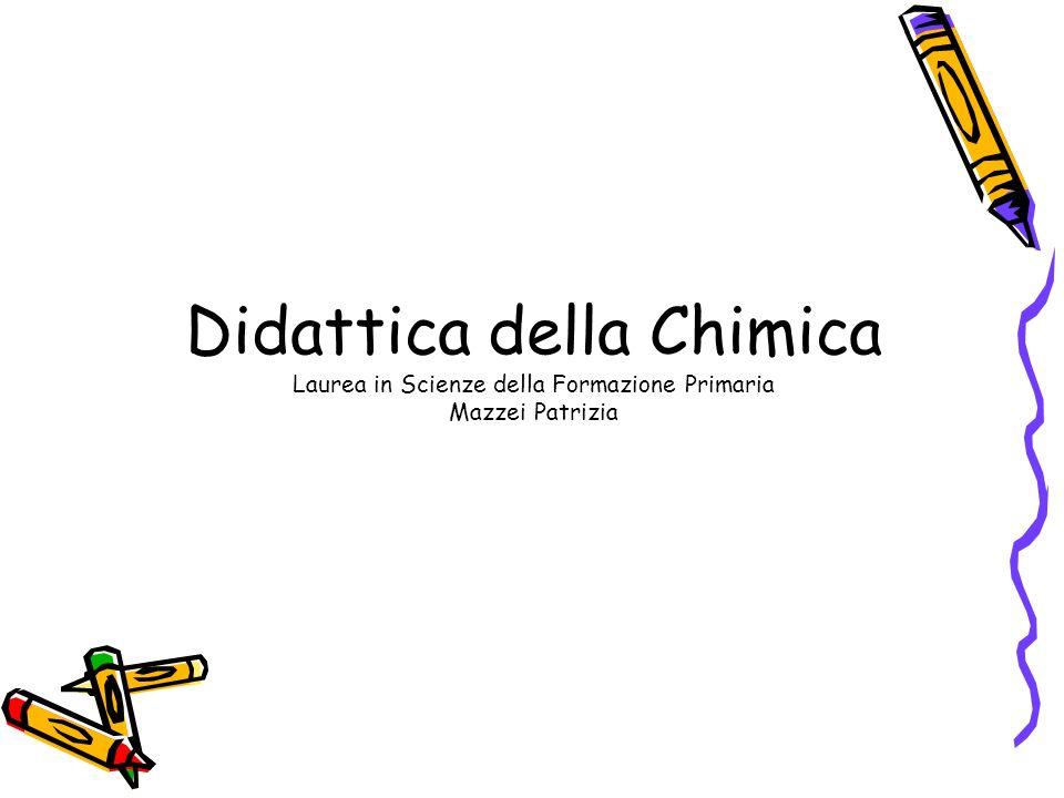 Didattica della Chimica Laurea in Scienze della Formazione Primaria Mazzei Patrizia