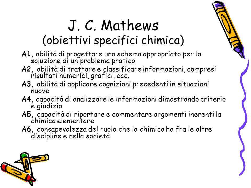 J. C. Mathews (obiettivi specifici chimica) A1, abilità di progettare uno schema appropriato per la soluzione di un problema pratico A2, abilità di tr