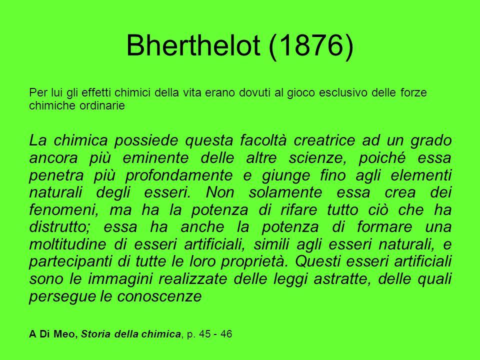 Bherthelot (1876) Per lui gli effetti chimici della vita erano dovuti al gioco esclusivo delle forze chimiche ordinarie La chimica possiede questa fac