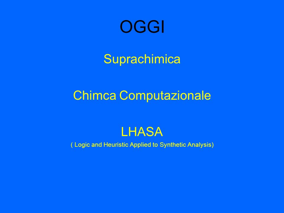 OGGI Suprachimica Chimca Computazionale LHASA ( Logic and Heuristic Applied to Synthetic Analysis)