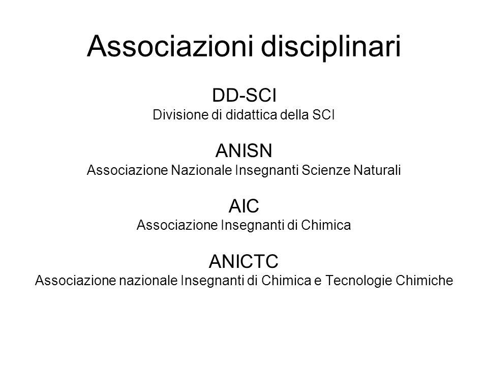 Associazioni disciplinari DD-SCI Divisione di didattica della SCI ANISN Associazione Nazionale Insegnanti Scienze Naturali AIC Associazione Insegnanti