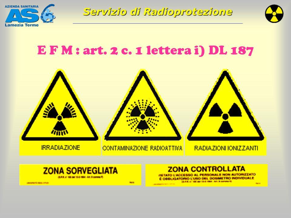 Servizio di Radioprotezione E F M : art. 2 c. 1 lettera i) DL 187