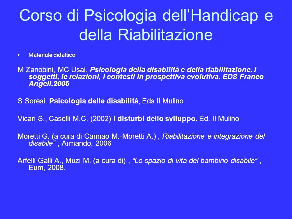Corso di Psicologia dellHandicap e della Riabilitazione Materiale didattico M Zanobini, MC Usai. Psicologia della disabilità e della riabilitazione. I