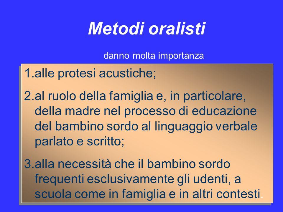 Metodi oralisti 1.alle protesi acustiche; 2.al ruolo della famiglia e, in particolare, della madre nel processo di educazione del bambino sordo al lin