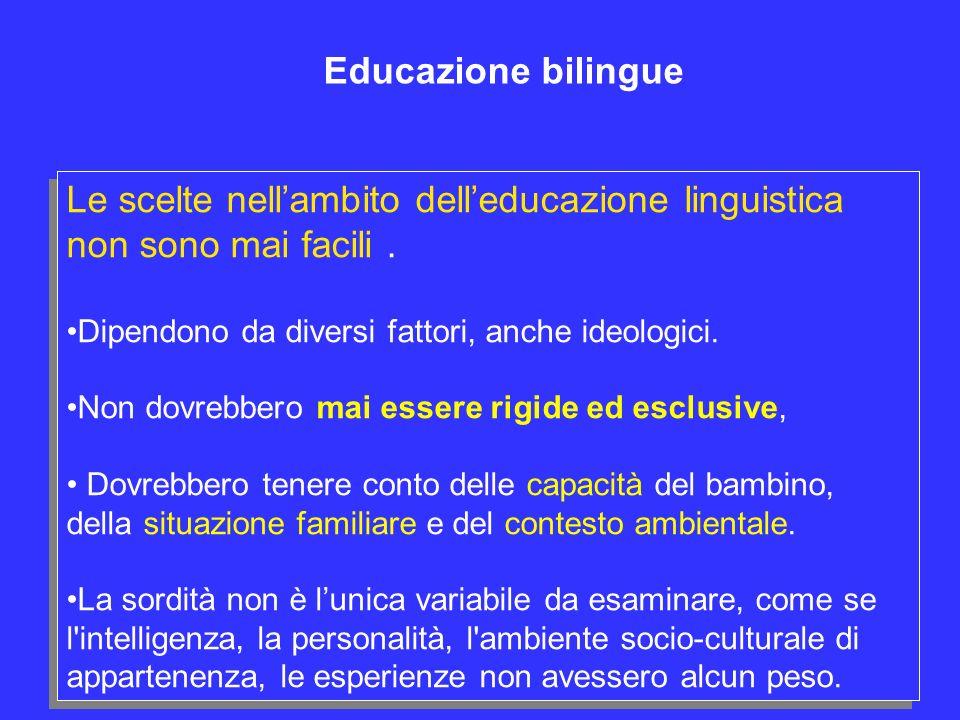 Le scelte nellambito delleducazione linguistica non sono mai facili. Dipendono da diversi fattori, anche ideologici. Non dovrebbero mai essere rigide