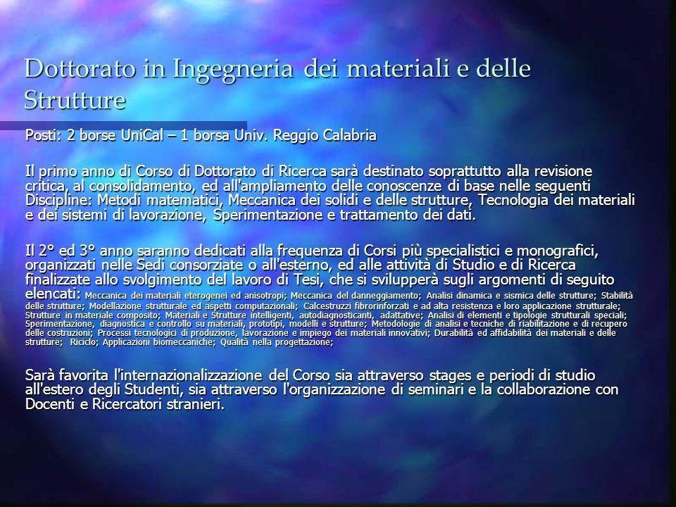 Dottorato in Ingegneria dei materiali e delle Strutture Posti: 2 borse UniCal – 1 borsa Univ. Reggio Calabria Il primo anno di Corso di Dottorato di R