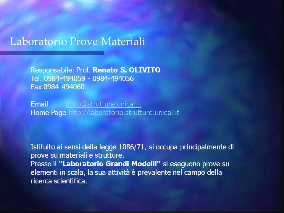Laboratorio Prove Materiali Responsabile: Prof. Renato S. OLIVITO Tel. 0984-494059 - 0984-494056 Fax 0984-494060 Email f.ciro@strutture.unical.it Home
