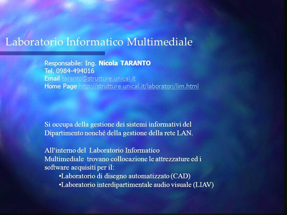 Laboratorio Informatico Multimediale Responsabile: Ing. Nicola TARANTO Tel. 0984-494016 Email taranto@strutture.unical.it Home Page http://strutture.u