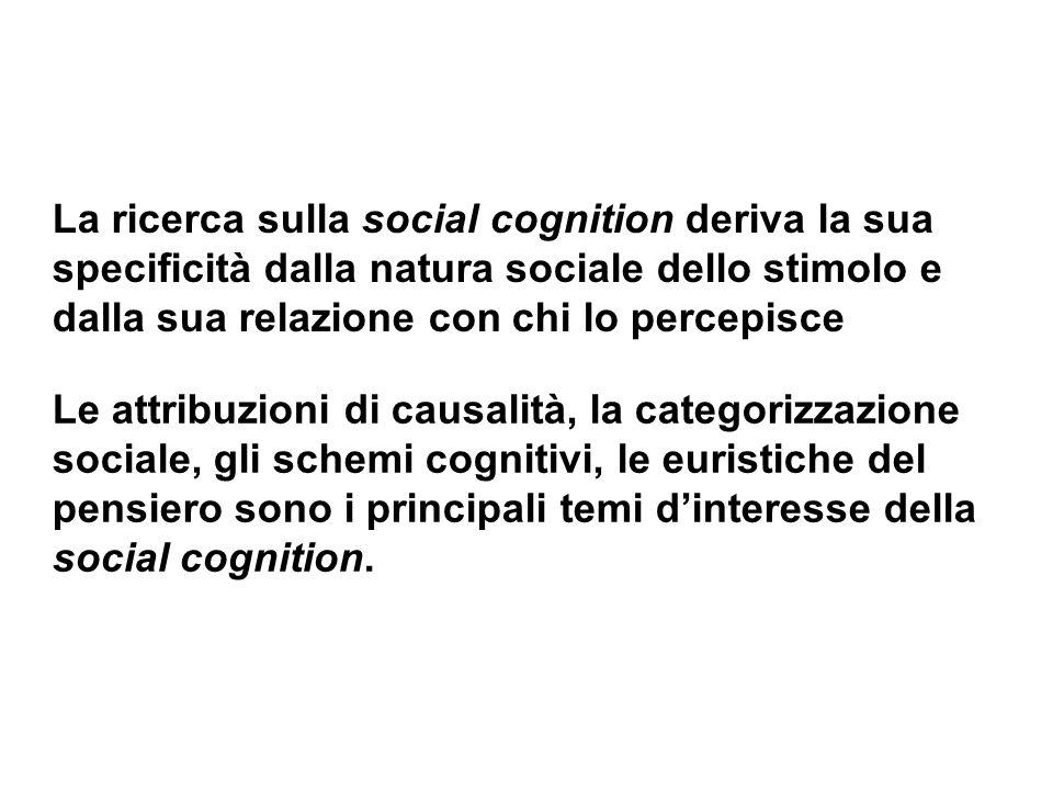 La ricerca sulla social cognition deriva la sua specificità dalla natura sociale dello stimolo e dalla sua relazione con chi lo percepisce Le attribuz