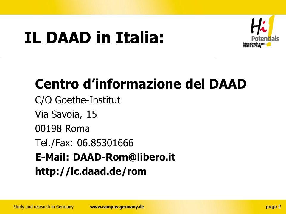 page 2 IL DAAD in Italia: Centro dinformazione del DAAD C/O Goethe-Institut Via Savoia, 15 00198 Roma Tel./Fax: 06.85301666 E-Mail: DAAD-Rom@libero.it http://ic.daad.de/rom