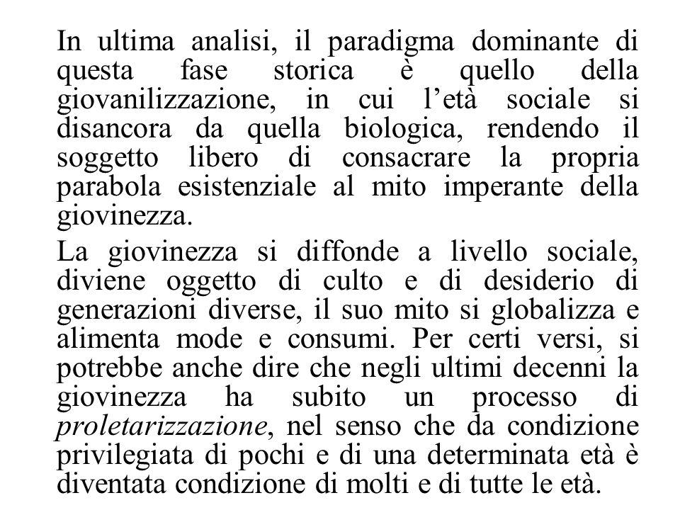 In ultima analisi, il paradigma dominante di questa fase storica è quello della giovanilizzazione, in cui letà sociale si disancora da quella biologic