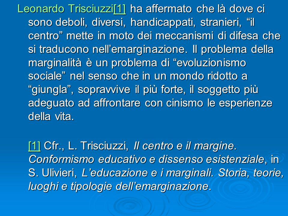 Leonardo Trisciuzzi[1] ha affermato che là dove ci sono deboli, diversi, handicappati, stranieri, il centro mette in moto dei meccanismi di difesa che