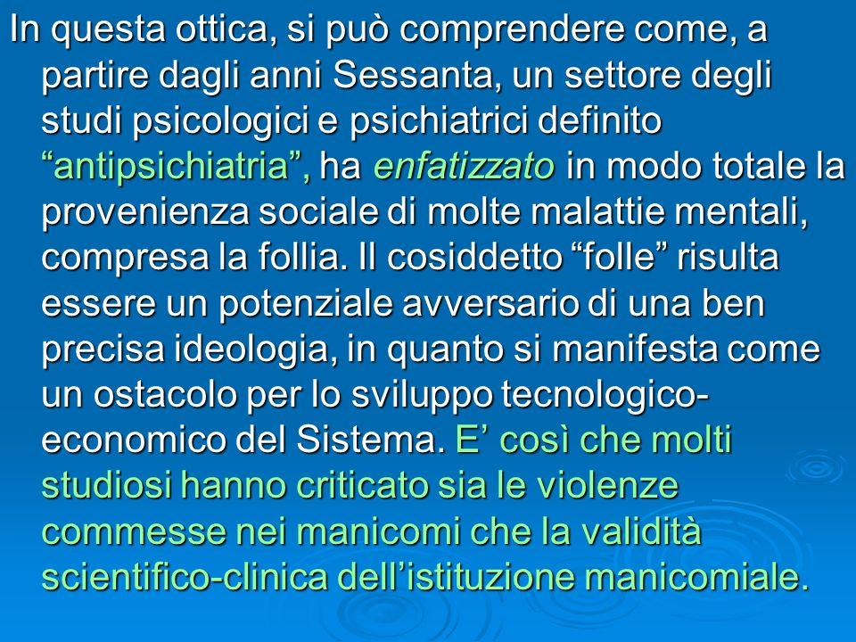 In questa ottica, si può comprendere come, a partire dagli anni Sessanta, un settore degli studi psicologici e psichiatrici definito antipsichiatria,