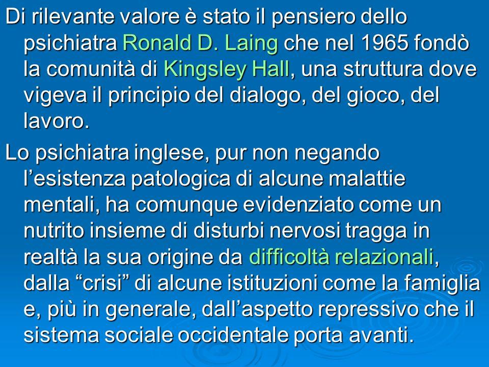 Di rilevante valore è stato il pensiero dello psichiatra Ronald D. Laing che nel 1965 fondò la comunità di Kingsley Hall, una struttura dove vigeva il