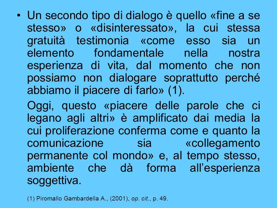 Un secondo tipo di dialogo è quello «fine a se stesso» o «disinteressato», la cui stessa gratuità testimonia «come esso sia un elemento fondamentale n