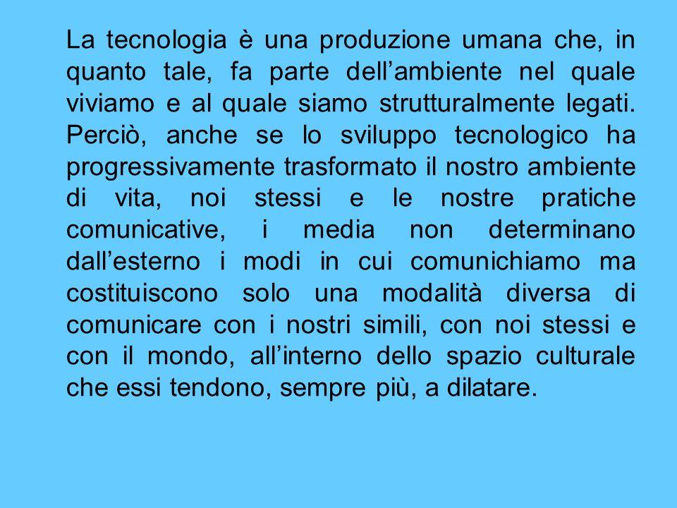 La tecnologia è una produzione umana che, in quanto tale, fa parte dellambiente nel quale viviamo e al quale siamo strutturalmente legati. Perciò, anc