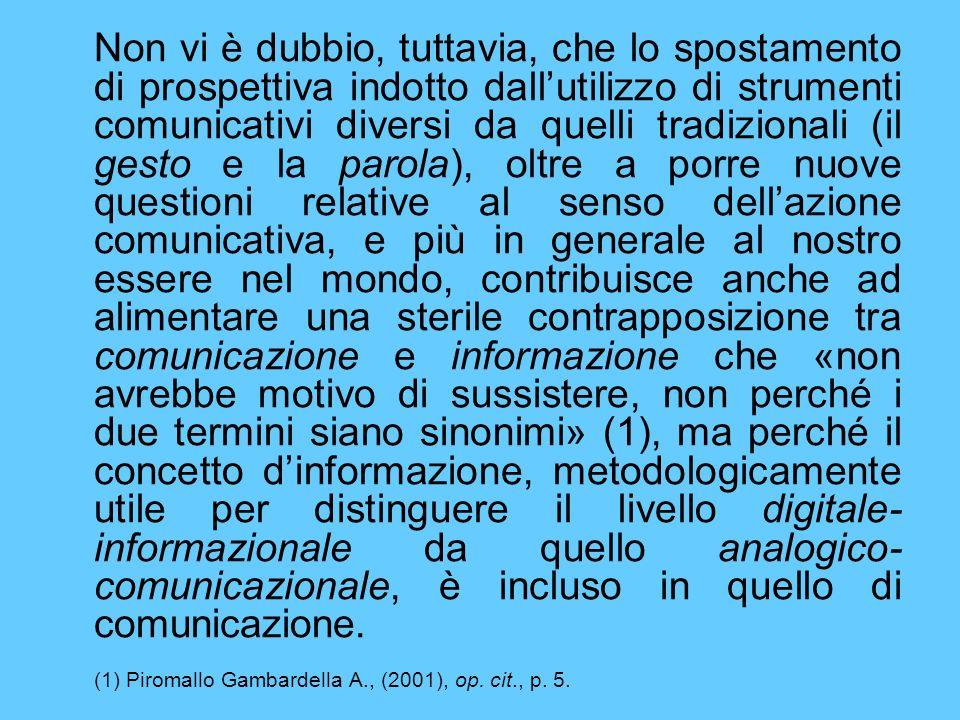 Non vi è dubbio, tuttavia, che lo spostamento di prospettiva indotto dallutilizzo di strumenti comunicativi diversi da quelli tradizionali (il gesto e